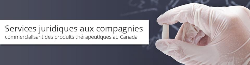 Services juridiques aux compagnies commercialisant des produits thérapeutiques au Canada.